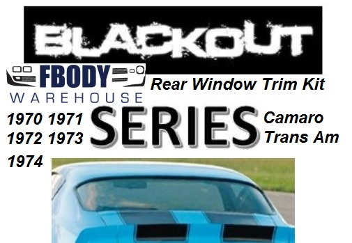 "1970 - 1974 Camaro Firebird Trans Am Rear Window Trim Set 5 Pc ""BLACK OUT"" Series"