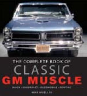 Complete Book of Classic GM Muscle By:Mike Mueller
