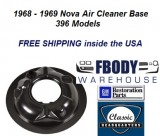1968 - 1969 Nova Open Element Air Cleaner Base for 396