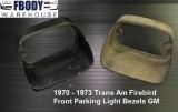1970 - 1973 Trans Am Firebrid Front Parking Light Bezel Housings GM