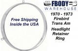 Head Light Retainer Ring 1970 - 1973 Firebird Trans Am ROUND Style Head Lights