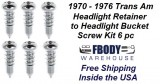 1970 - 1976 Trans Am Head Light Retainer Band to Bucket SCREW KIT 6 pc Kit