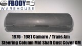 1970 - 1981 Camaro Trans Am Steering Mid Shaft Dust Cover GM Nice!