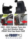 1993 - 2002 Camaro Firebird Trans Am Door Hull Weather Seals FRONT End Caps PAIR