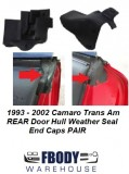 1993 - 2002 Camaro Firebird Trans Am Door Hull Weather Seals REAR End Caps PAIR