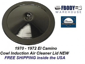 1970 - 1972 El Camino Air Cleaner Lid for Cowl Induction Cars Black